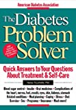 The Diabetes Problem Solver: Quick Answers to Your Questions about Treatment and Self-Care (1580400094) by Touchette Ph.D., Nancy