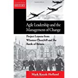 Agile Leadership and the Management of Change: Project Lessons from Winston Churchill and the Battle of Britain