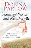Download Becoming the Woman God Wants Me to Be: A 90-Day Guide to Living the Proverbs 31 Life