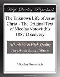 The Unknown Life of Jesus Christ - The Original Text of Nicolas Notovitchs 1887 Discovery