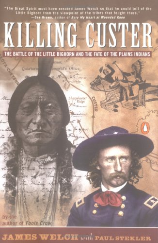 Killing Custer : The Battle of the Little Bighorn and the Fate of the Plains Indians, JAMES WELCH, PAUL STEKLER