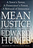 Mean Justice: A Town's Terror, a Prosecutor's Power, a Betrayal of Innocence (0684831740) by Humes, Edward