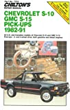 Chilton's Repair Manual: Chevrolet S-10 GMC, S-15 Pick-Ups, 1982-91 (Chilton's Repair Manual (Model Specific))