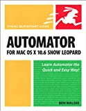 img - for Automator for Mac OS X 10.6 Snow Leopard: Visual QuickStart Guide book / textbook / text book