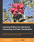 Learning IPython for Interactive Computing and Data Visualization: Learn Ipython for Interactive Python Programming, High-performance Numerical Computing, and Data Visualization