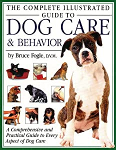 Complete Illustrated Guide To Dog Care by Thunder Bay Press (CA)
