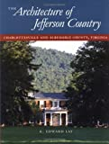 img - for The Architecture of Jefferson Country: Charlottesville and Albemarle County, Virginia by K. Edward Lay (2000-01-29) book / textbook / text book