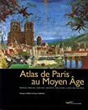 Atlas de Paris au Moyen ge : espace urbain, habitat, socit, religion, lieux de pouvoir
