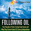 Following Oil: Four Decades of Cycle-Testing Experiences and What They Foretell About U.S. Energy Independence (       UNABRIDGED) by Thomas A. Petrie Narrated by Stuart Appleton
