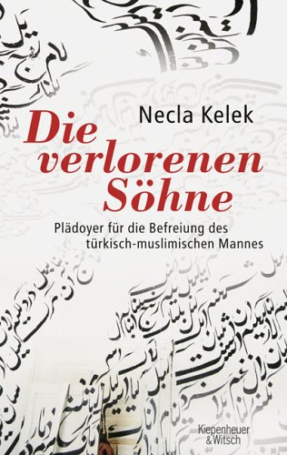 Die verlorenen Söhne: Plädoyer für die Befreiung des türkisch-muslimischen Mannes