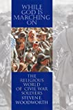 While God is Marching on: The Religious World of Civil War Soldiers (Modern War Studies) (0700610995) by Steven E. Woodworth
