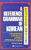 a Reference Grammar of Korean : a complete guide to the grammar and history of the korean language