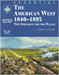 Essential The American West 1840-1895...