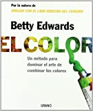 El Color/ the Color: Un Metodo Para Dominar El Arte De Combinar Los Colores / a Course in Mastering the Art of Mixing Colors (Spanish Edition) (8479536284) by Edwards, Betty