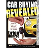 img - for [ Car Buying Revealed: How to Buy a Car and Not Get Taken for a Ride[ CAR BUYING REVEALED: HOW TO BUY A CAR AND NOT GET TAKEN FOR A RIDE ] By Munroe, Brian ( Author )Apr-01-2008 Paperback book / textbook / text book