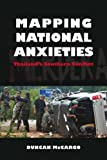 img - for Mapping National Anxieties: Thailand's Southern Conflict book / textbook / text book