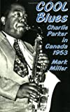 Cool Blues: Charlie Parker in Canada 1953 (0889711194) by Miller, Mark