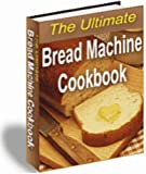 The Ultimate Bread Machine Cookbook: Over 150 Delicious, Mouth-Watering Fantastic Recipes For Every Make Of Bread Machine! Anadama Bread, Absolutely ... Hot Jalapeno Bread & Many More! Mission-Surf