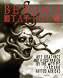 Beyond Tattoo: Art, Graphics and Illustration by the World's Leading Tattoo Artists