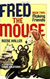 Fred the Mouse: Making Friends (Fred the Mouse, Book 2)