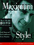 Maximum Style: Look Sharp and Feel Confident in Every Situation (Men's Health Life Improvement Guides)