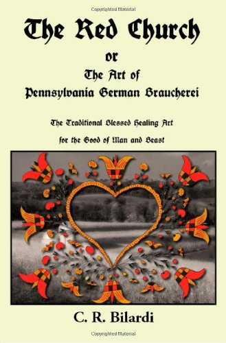 The Red Church or The Art of Pennsylvania German Braucherei: C. R. Bilardi: 9780982031858: Amazon.com: Books