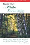 Nature Hikes In the White Mountains, 2nd: Great Family Hikes in the Heart of the White Mountain National Forest