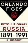 Revolutionary Russia, 1891-1991: A Hi...