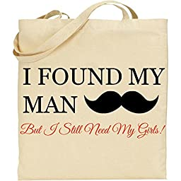 I Found My Man But I Still need my Girls Wedding Bridesmaid Tote Bag in Natural Color