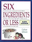 Six Ingredients or Less: Slow Cooker