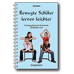 Bewegte Schüler lernen leichter: Ein Bewegungskonzept für die Primarstufe, Sekundarstufe 1 und 2 (Taschenbuch)