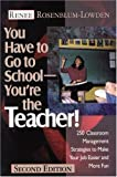 You Have to Go to School--You're the Teacher!: 250 Classroom Management Strategies to Make Your Job Easier and More Fun