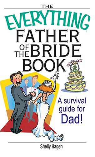 The Everything Father Of The Bride Book: A Survival Guide for Dad! (Everything: Weddings), Shelly Hagen