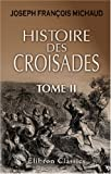Histoire des croisades: Prcde d\'une Vie de Michaud par M. Poujoulat et augmente d\'un appendice par M. Huillard Brholles. Tome 2