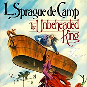 The Unbeheaded King: The Reluctant King, Book 3 | [L. Sprague de Camp]