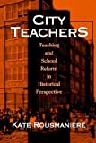 City Teachers: Teaching and School Reform in Historical Perspective
