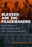 """Blessed Are the Peacemakers: Martin Luther King Jr., Eight White Religious Leaders, and the """"Letters from Birmingham Jail"""""""