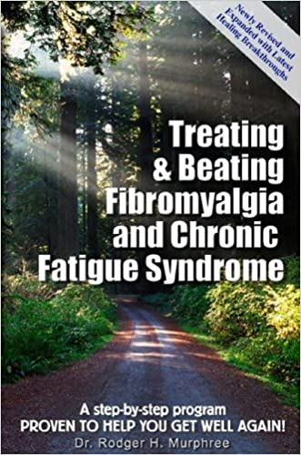 Treating & Beating Fibromyalgia and Chronic Fatigue Syndrome: a step-by-step program proven to help you get well again! written by Rodger H. Murphree
