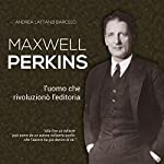 Maxwell Perkins: L'uomo che rivoluzionò l'editoria | Andrea Lattanzi Barcelò