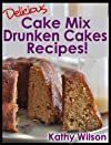 Delicious Cake Mix Drunken Cakes Recipes! (Delicious Cake Mix Desserts) 