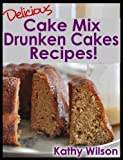 img - for Delicious Cake Mix Drunken Cakes Recipes! (Delicious Cake Mix Desserts Book 1) book / textbook / text book