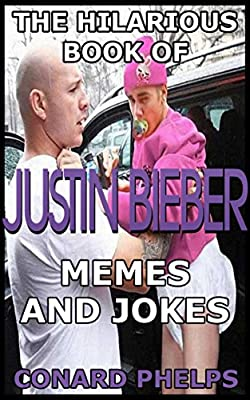 The Hilarious Book Of Justin Bieber Memes And Jokes