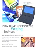 How to Start a Home-Based Writing Business, 3rd (Home-Based Business Series) (0762706600) by Lucy V. Parker