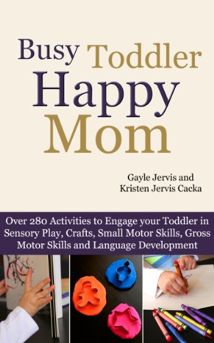 Kristen Jervis Cacka - Busy Toddler, Happy Mom: Over 280 Activities to Engage your Toddler in Small Motor and Gross Motor Activities, Crafts, Language Development and Sensory Play (English Edition)