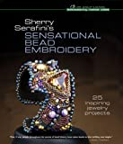 Sherry Serafini's Sensational Bead Embroidery: 25 Inspiring Jewelry Projects (Beadweaving Master Class)