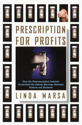Prescription for Profits : How the Pharmaceutical Industry Bankrolled the Unholy Marriage Between Science and Business, Marsa,Linda