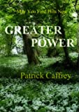 GREATER POWER-May You Find Him Now
