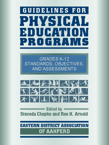 Guidelines for Physical Education Programs: Standards, Objectives, and Assessments for Grades K-12