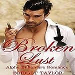 Broken Lust: Alpha Billionaire Series, Book 5 | Bridget Taylor