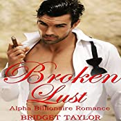 Broken Lust: Alpha Billionaire Series, Book 5 | Bridget Taylor